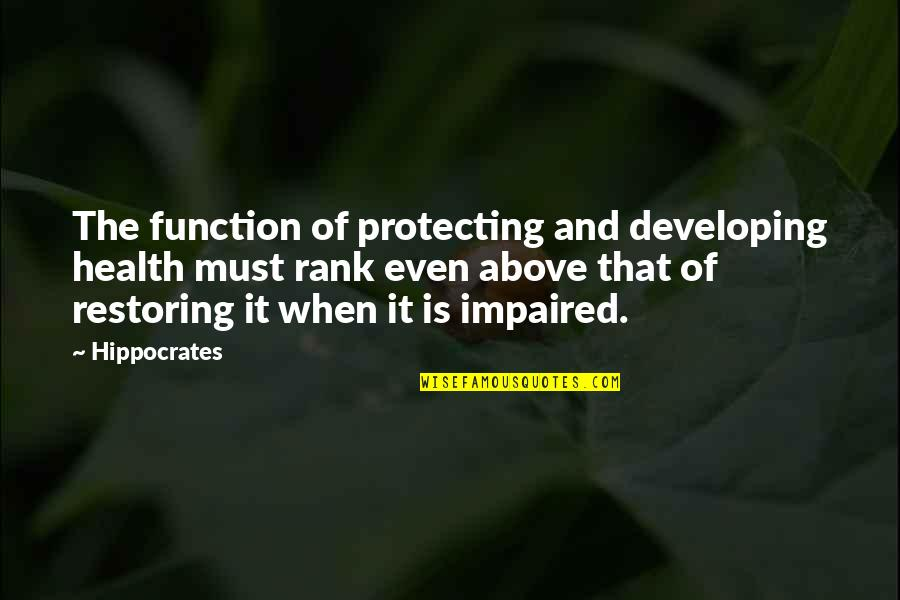 Function Of Quotes By Hippocrates: The function of protecting and developing health must