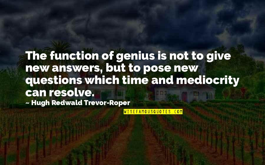 Function Of Quotes By Hugh Redwald Trevor-Roper: The function of genius is not to give