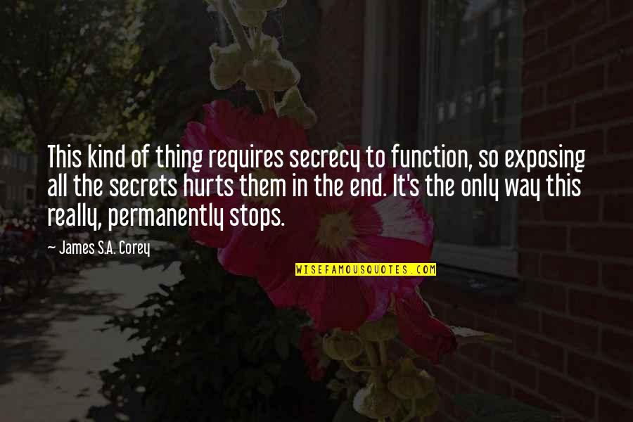 Function Of Quotes By James S.A. Corey: This kind of thing requires secrecy to function,