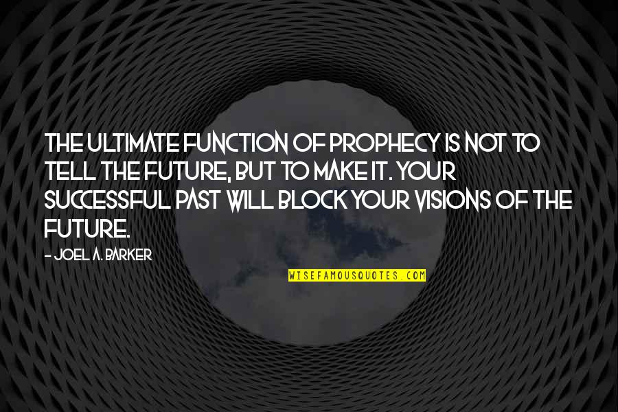 Function Of Quotes By Joel A. Barker: The ultimate function of prophecy is not to