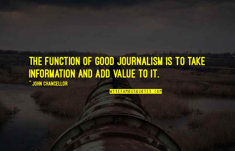 Function Of Quotes By John Chancellor: The function of good journalism is to take