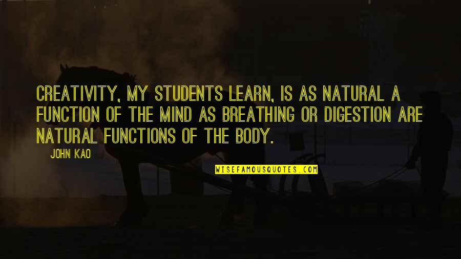 Function Of Quotes By John Kao: Creativity, my students learn, is as natural a