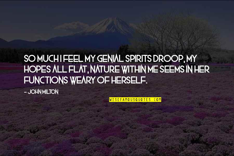 Function Of Quotes By John Milton: So much I feel my genial spirits droop,