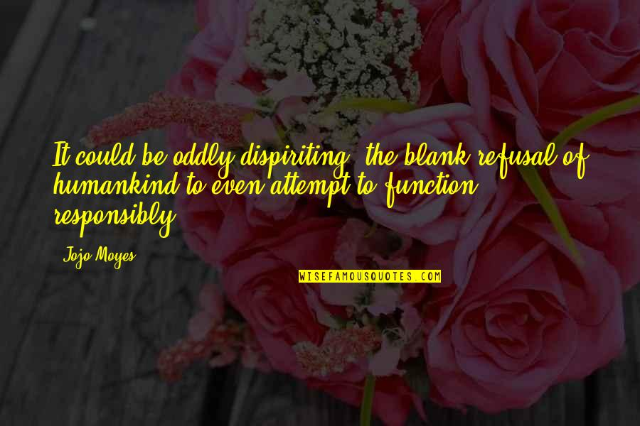 Function Of Quotes By Jojo Moyes: It could be oddly dispiriting, the blank refusal