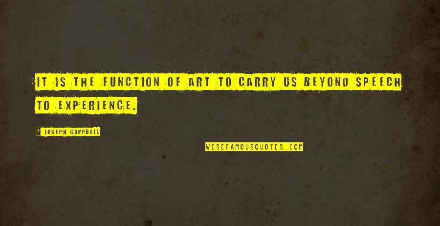 Function Of Quotes By Joseph Campbell: It is the function of art to carry