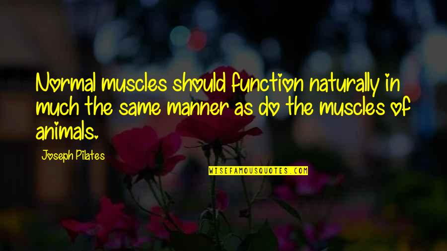 Function Of Quotes By Joseph Pilates: Normal muscles should function naturally in much the