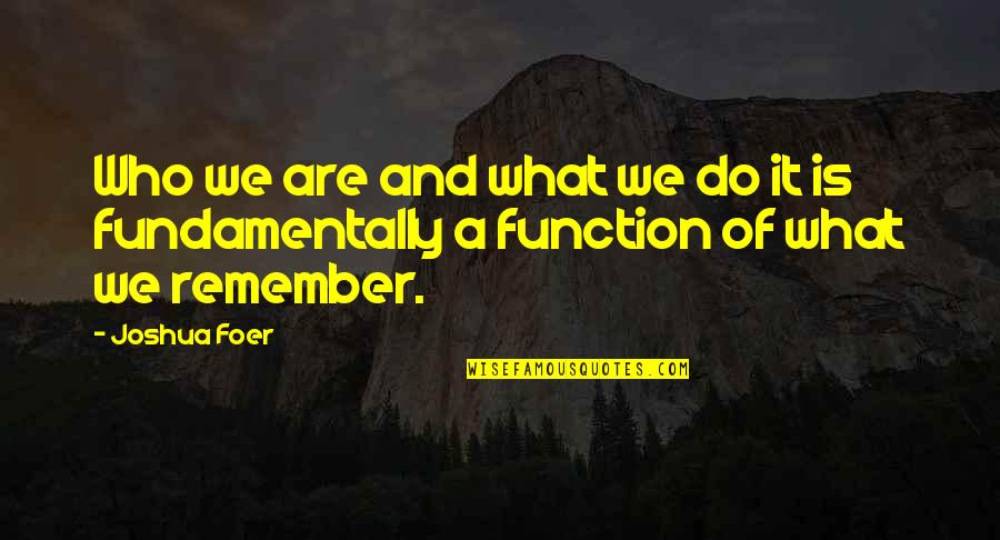 Function Of Quotes By Joshua Foer: Who we are and what we do it