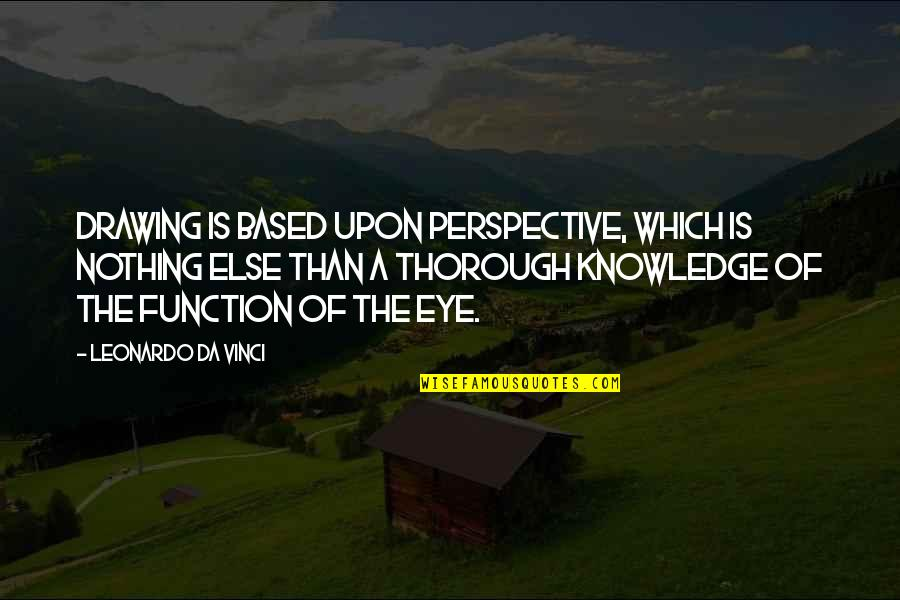 Function Of Quotes By Leonardo Da Vinci: Drawing is based upon perspective, which is nothing