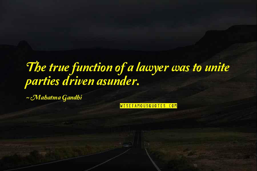 Function Of Quotes By Mahatma Gandhi: The true function of a lawyer was to