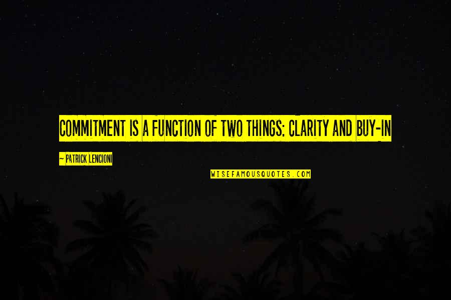 Function Of Quotes By Patrick Lencioni: Commitment is a function of two things: clarity