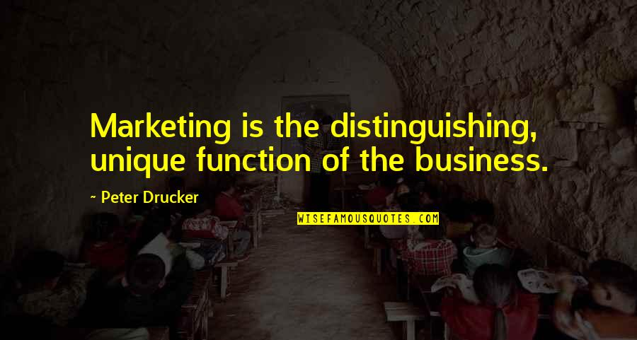 Function Of Quotes By Peter Drucker: Marketing is the distinguishing, unique function of the