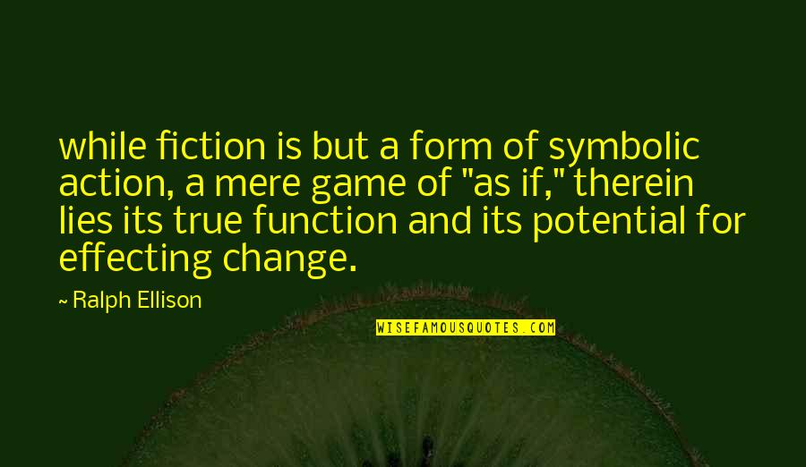Function Of Quotes By Ralph Ellison: while fiction is but a form of symbolic