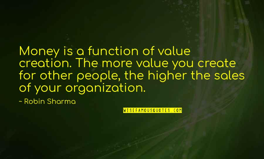Function Of Quotes By Robin Sharma: Money is a function of value creation. The