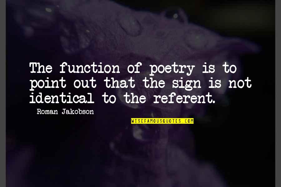 Function Of Quotes By Roman Jakobson: The function of poetry is to point out