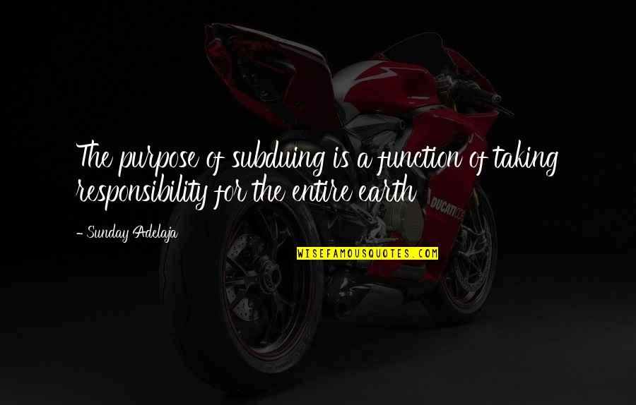 Function Of Quotes By Sunday Adelaja: The purpose of subduing is a function of