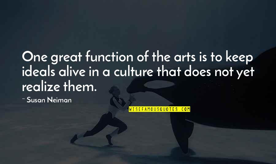 Function Of Quotes By Susan Neiman: One great function of the arts is to