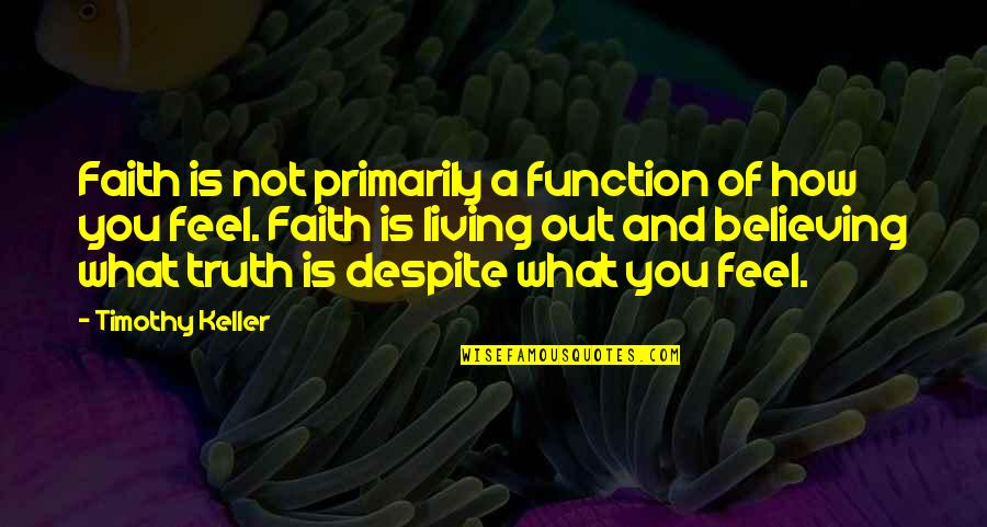 Function Of Quotes By Timothy Keller: Faith is not primarily a function of how