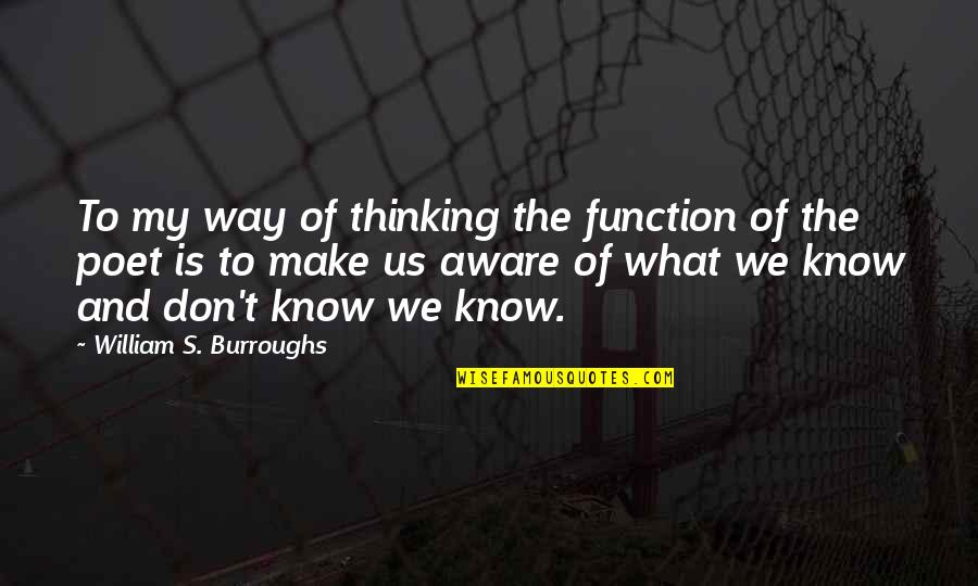 Function Of Quotes By William S. Burroughs: To my way of thinking the function of