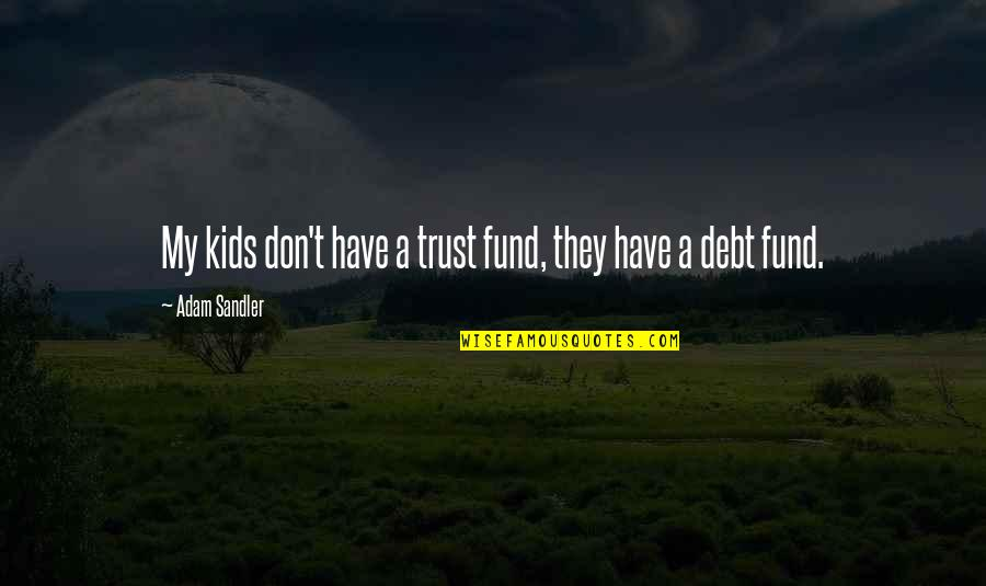 Fund Quotes By Adam Sandler: My kids don't have a trust fund, they