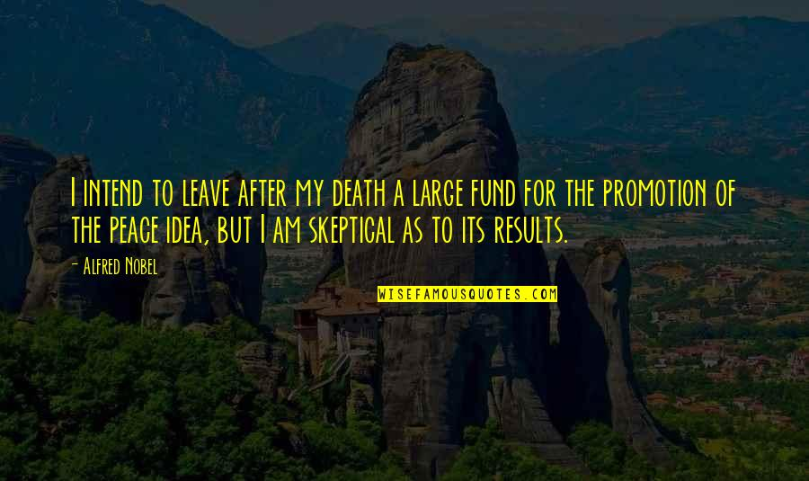 Fund Quotes By Alfred Nobel: I intend to leave after my death a