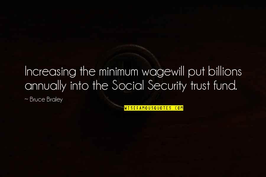 Fund Quotes By Bruce Braley: Increasing the minimum wagewill put billions annually into