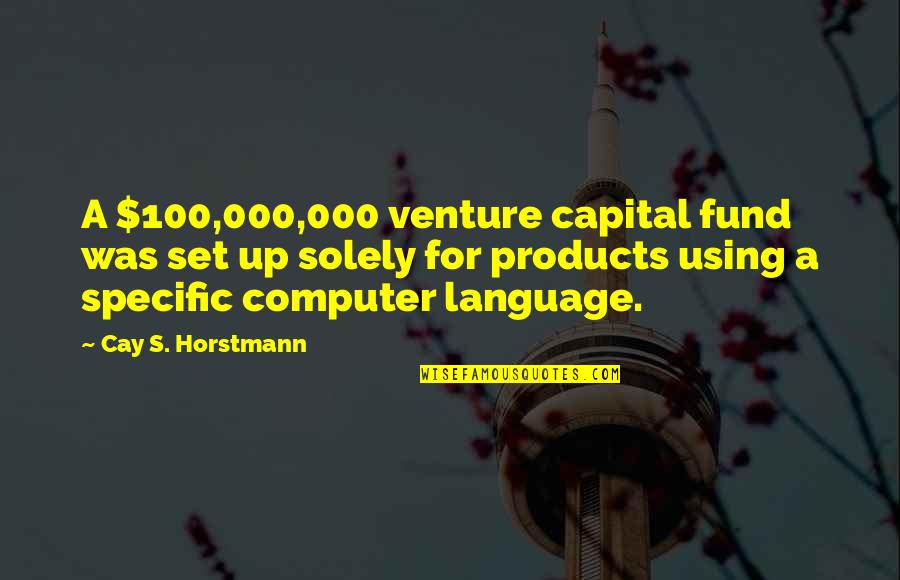 Fund Quotes By Cay S. Horstmann: A $100,000,000 venture capital fund was set up