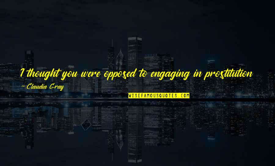 Fund Quotes By Claudia Gray: I thought you were opposed to engaging in