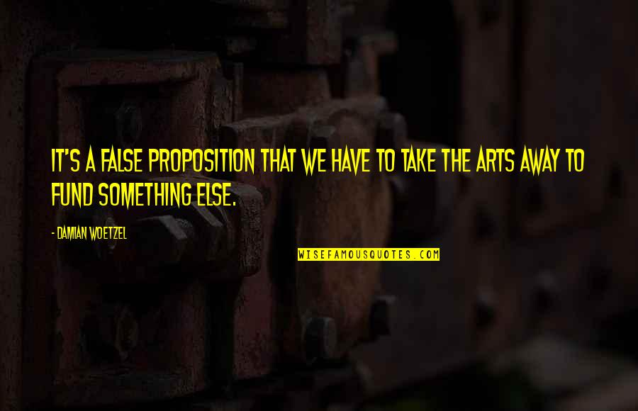 Fund Quotes By Damian Woetzel: It's a false proposition that we have to