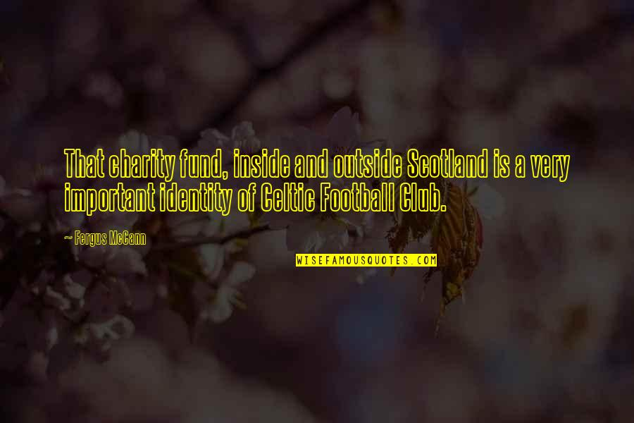 Fund Quotes By Fergus McCann: That charity fund, inside and outside Scotland is