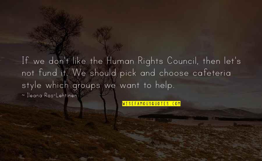 Fund Quotes By Ileana Ros-Lehtinen: If we don't like the Human Rights Council,