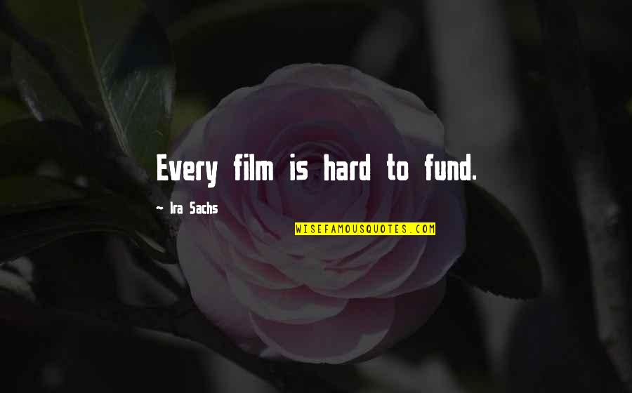 Fund Quotes By Ira Sachs: Every film is hard to fund.