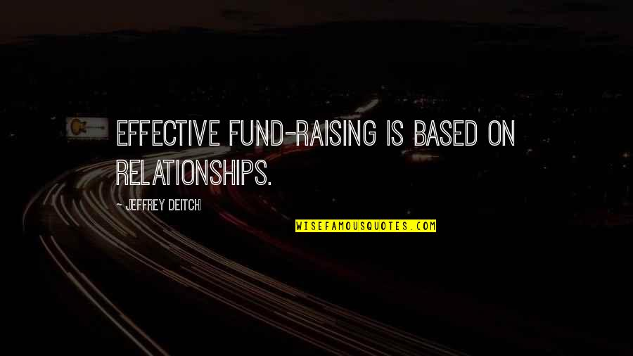 Fund Quotes By Jeffrey Deitch: Effective fund-raising is based on relationships.