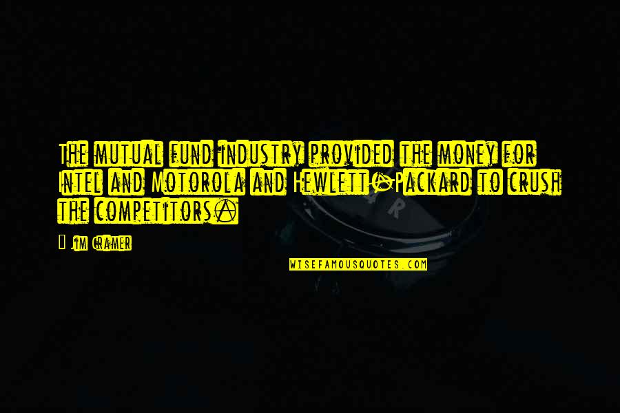 Fund Quotes By Jim Cramer: The mutual fund industry provided the money for