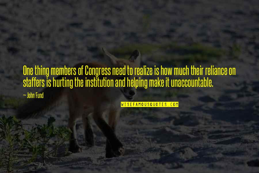Fund Quotes By John Fund: One thing members of Congress need to realize