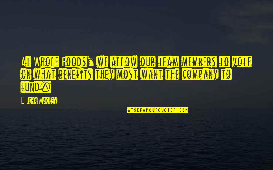 Fund Quotes By John Mackey: At Whole Foods, we allow our team members