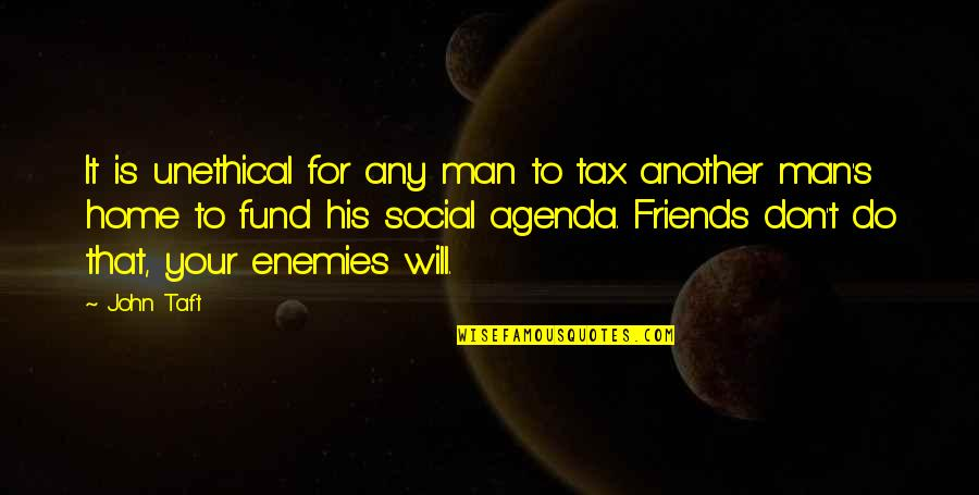 Fund Quotes By John Taft: It is unethical for any man to tax
