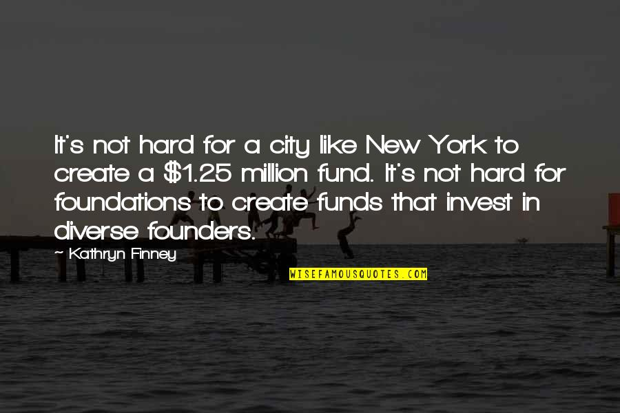 Fund Quotes By Kathryn Finney: It's not hard for a city like New