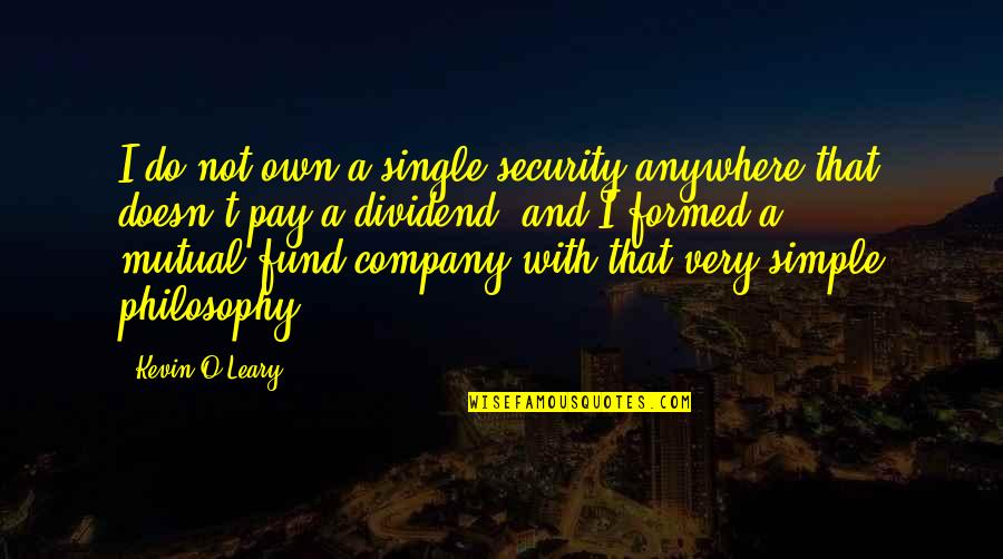 Fund Quotes By Kevin O'Leary: I do not own a single security anywhere