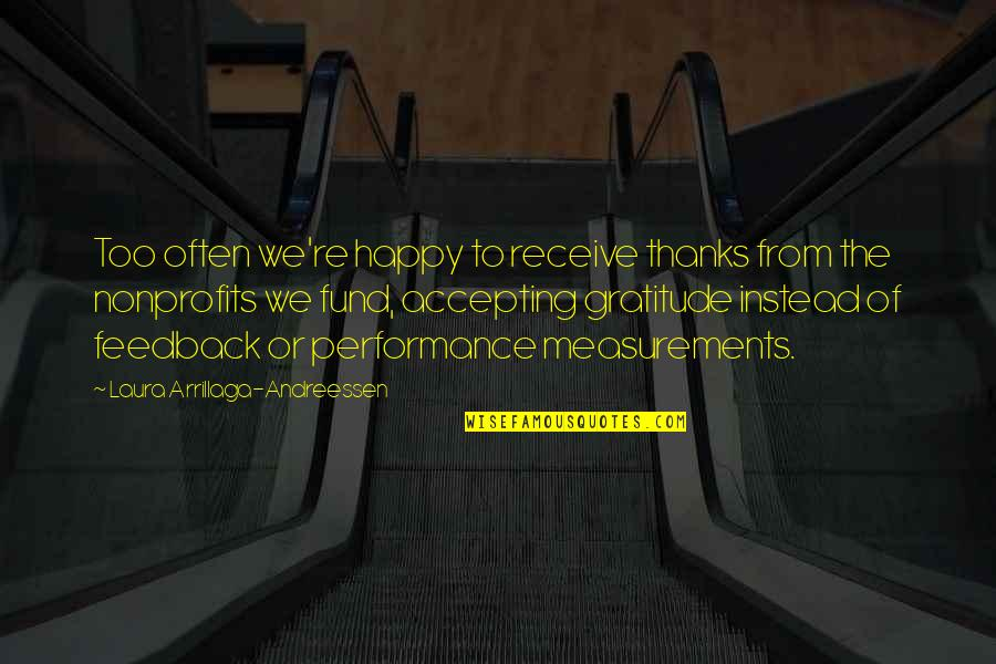 Fund Quotes By Laura Arrillaga-Andreessen: Too often we're happy to receive thanks from