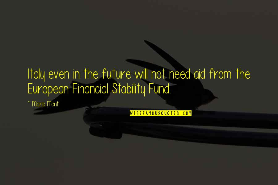 Fund Quotes By Mario Monti: Italy even in the future will not need