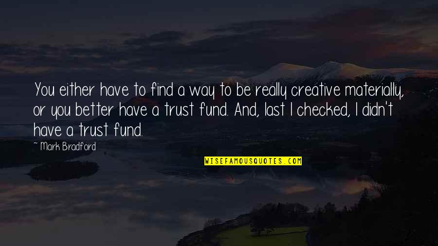 Fund Quotes By Mark Bradford: You either have to find a way to