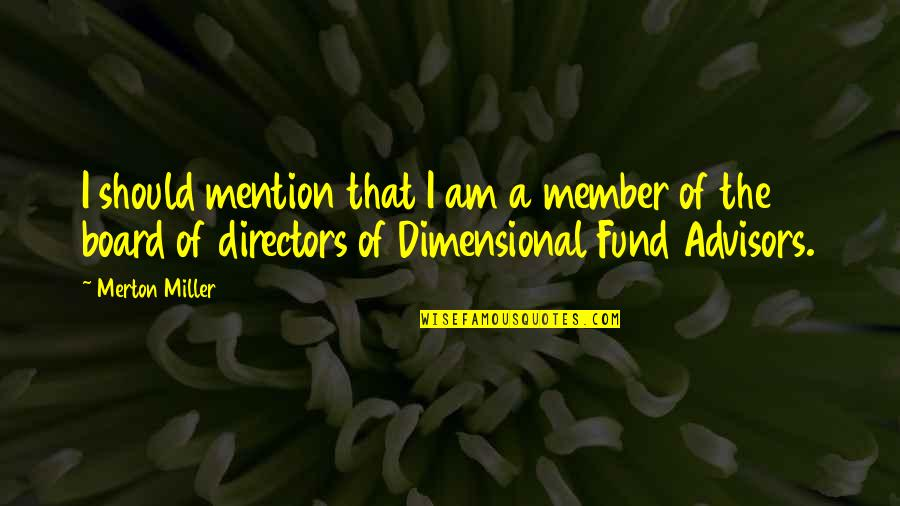 Fund Quotes By Merton Miller: I should mention that I am a member