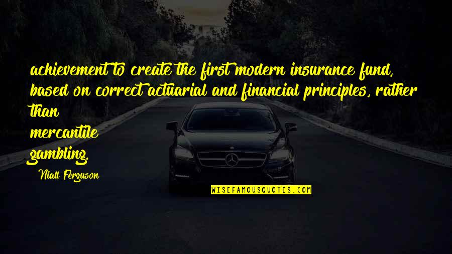 Fund Quotes By Niall Ferguson: achievement to create the first modern insurance fund,