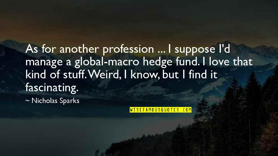 Fund Quotes By Nicholas Sparks: As for another profession ... I suppose I'd