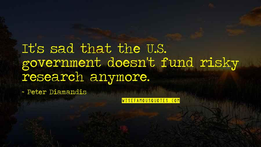 Fund Quotes By Peter Diamandis: It's sad that the U.S. government doesn't fund