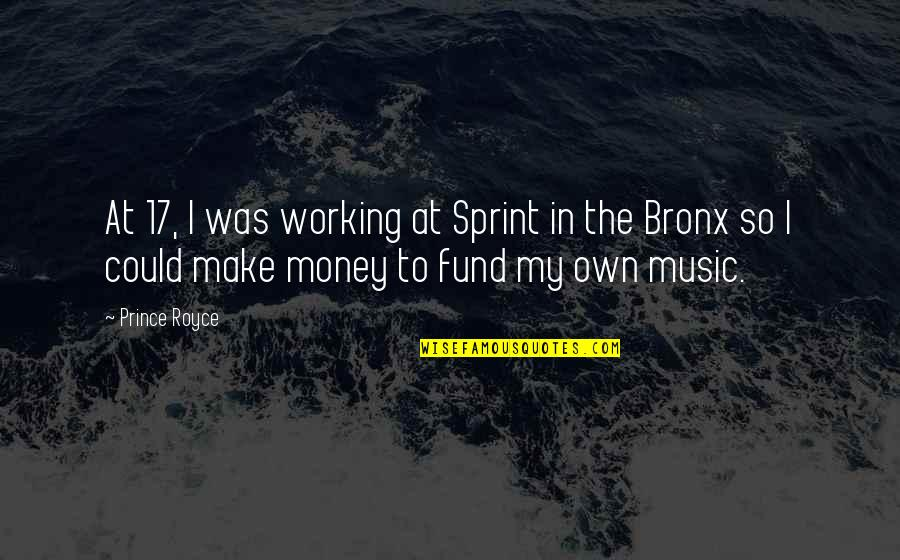 Fund Quotes By Prince Royce: At 17, I was working at Sprint in