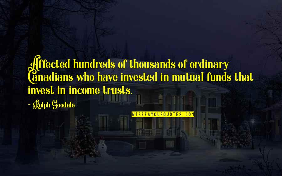 Fund Quotes By Ralph Goodale: Affected hundreds of thousands of ordinary Canadians who