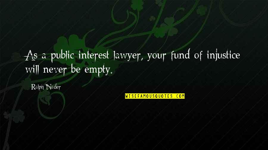 Fund Quotes By Ralph Nader: As a public interest lawyer, your fund of
