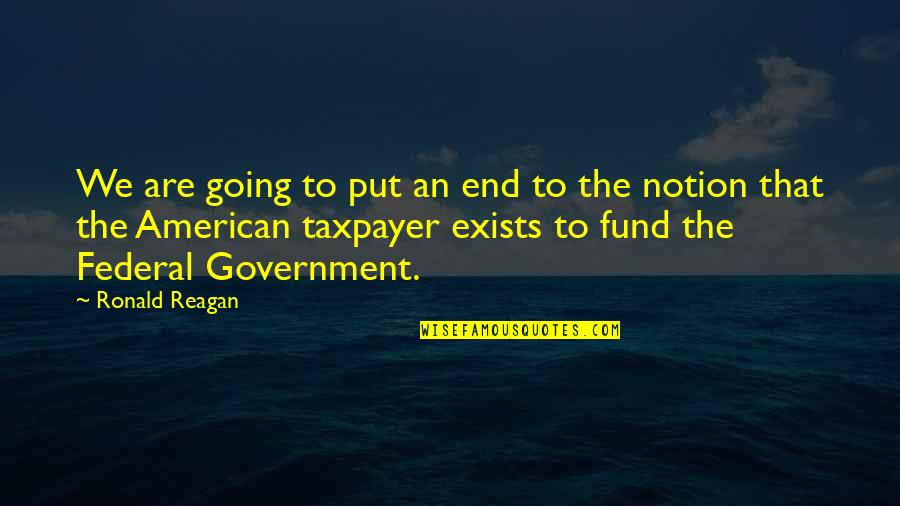 Fund Quotes By Ronald Reagan: We are going to put an end to
