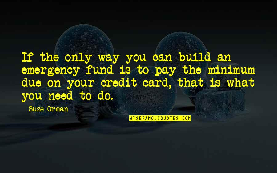 Fund Quotes By Suze Orman: If the only way you can build an